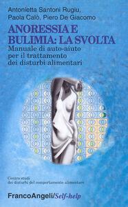 Foto Cover di Anoressia e bulimia: la svolta. Manuale di auto-aiuto per il trattamento dei disturbi alimentari, Libro di AA.VV edito da Franco Angeli