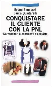 Conquistare il cliente con la PNL. Da venditori a consulenti d'acquisto con la programmazione neuro linguistica - Bruno Benouski,Laura Quintarelli - copertina