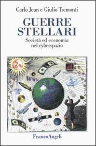 Guerre stellari. Società ed economia nel cyberspazio - Carlo Jean,Giulio Tremonti - copertina