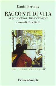 Foto Cover di Racconti di vita. La prospettiva etnosociologica, Libro di Daniel Bertaux, edito da Franco Angeli
