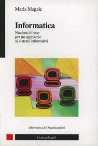 Informatica. Nozioni di base per un approccio ai sistemi informativi - Maria Megale - copertina