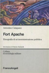 Libro Fort Apache. Etnografia di un'amministrazione pubblica Antonino Catapano