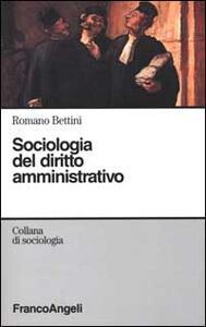 Sociologia del diritto amministrativo - Romano Bettini - copertina