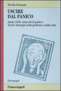 Libro Uscire dal panico. Ansia, fobie, attacchi di panico. Nuove strategie nella gestione e nella cura Nicola Ghezzani