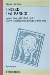 Uscire dal panico. Ansia, fobie, attacchi di panico. Nuove strategie nella gestione e nella cura