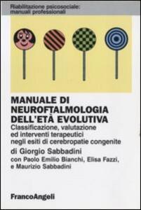 Manuale di neuroftalmologia dell'età evolutiva. Classificazione, valutazione ed interventi terapeutici negli esiti di cerebropatie congenite - Giorgio Sabbadini - copertina