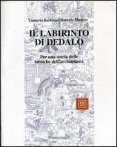 Il labirinto di Dedalo. Questioni e problemi sulla storia delle tecniche per l'architettura e per costruire