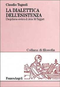 La dialettica dell'esistenza. L'hegelismo eretico di John McTaggart - Claudio Tugnoli - copertina