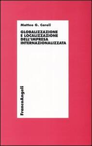 Globalizzazione e localizzazione dell'impresa internazionalizzata - Matteo G. Caroli - copertina