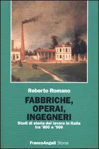 Libro Fabbriche, operai, ingegneri. Studi di storia del lavoro tra '800 e '900 Roberto Romano