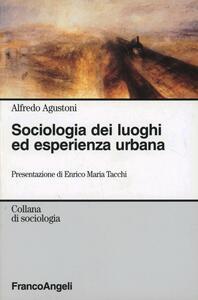 Sociologia dei luoghi ed esperienza urbana - Alfredo Agustoni - copertina