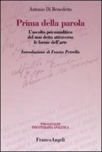 Prima della parola. L'ascolto psicoanalitico degli affetti attraverso le forme dell'arte - Antonio Di Benedetto - copertina