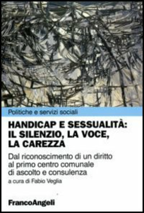 Libro Handicap e sessualità: il silenzio, la voce, la carezza. Dal riconoscimento di un diritto al primo centro comunale di ascolto e consulenza