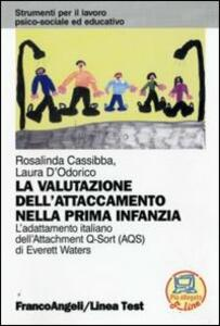 La valutazione dell'attaccamento nella prima infanzia. L'adattamento italiano dell'Attachment Q-Sort (AQS) di Everett Waters - Rosalinda Cassibba,Laura D'Odorico - copertina