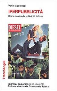 Foto Cover di Iperpubblicità. Come cambia la pubblicità italiana, Libro di Vanni Codeluppi, edito da Franco Angeli