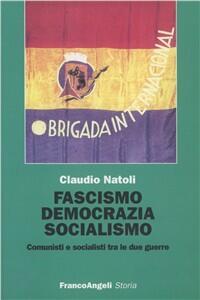Fascismo, democrazia e socialismo. Comunisti e socialisti tra le due guerre - Claudio Natoli - copertina