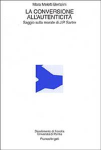 Libro La conversione all'autenticità. Saggio sulla morale di Jean Paul Sartre Mara Meletti Bertolini