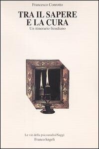 Tra il sapere e la cura. Un itinerario freudiano - Francesco Conrotto - copertina