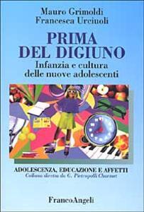 Prima del digiuno. Infanzia e cultura delle nuove adolescenti - Mauro Grimoldi,Francesca Urciuoli - copertina