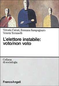 L' elettore instabile: voto, non voto - Vittoria Cuturi,Rossana Sampugnaro,Venera Tomaselli - copertina