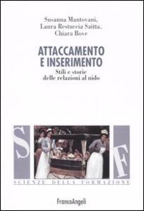 Attaccamento e inserimento. Stili e storie delle relazioni al nido - Susanna Mantovani,Laura Restuccia Saitta,Chiara Bove - copertina