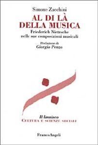 Foto Cover di Al di là della musica. Friedrich Nietzsche nelle sue composizioni musicali, Libro di Simone Zacchini, edito da Franco Angeli