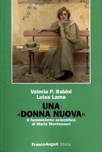 Una donna nuova. Il femminismo scientifico di Maria Montessori - Valeria P. Babini,Luisa Lama - copertina