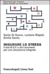 Misurare lo stress. Il test MSP e altri strumenti per una valutazione integrata - Santo Di Nuovo,Luciano Rispoli,Emilia Genta - copertina