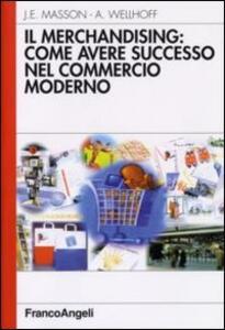 Il merchandising: come avere successo nel commercio moderno - Alain Wellhoff,Jean-Émile Masson - copertina