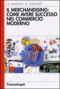 Libro Il merchandising: come avere successo nel commercio moderno Alain Wellhoff , Jean-Émile Masson