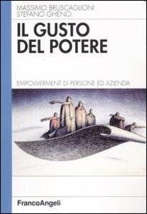 Il gusto del potere. Empowerment di persone ed azienda - Massimo Bruscaglioni,Stefano Gheno - copertina