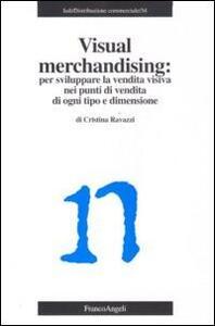 Visual merchandising. Per sviluppare la vendita visiva nei punti di vendita di ogni tipo e dimensione - Cristina Ravazzi - copertina