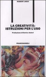La creatività. Istruzioni per l'uso - Hubert Jaoui - copertina