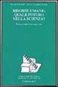 Libro Risorse umane: quale futuro nella scienza? Formazione, occupazione, migrazione Sveva Avveduto , M. Carolina Brandi