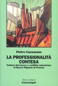 Le professionalità contese. Cultura del lavoro e nuovo conflitto industriale al Nuovo Pignone di Firenze - Pietro Causarano - copertina