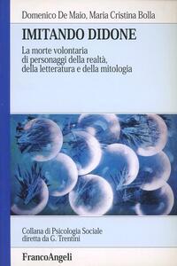 Imitando Didone. La morte volontaria di personaggi della realtà, della letteratura e della mitologia - Domenico De Maio,M. Cristina Bolla - copertina