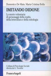 Libro Imitando Didone. La morte volontaria di personaggi della realtà, della letteratura e della mitologia Domenico De Maio , M. Cristina Bolla