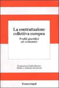 La contrattazione collettiva europea. Profili giuridici ed economici - copertina