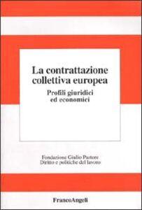 Foto Cover di La contrattazione collettiva europea. Profili giuridici ed economici, Libro di  edito da Franco Angeli