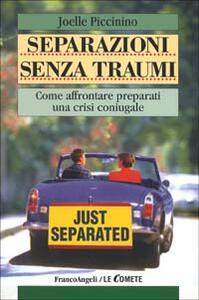 Separazione senza traumi. Come affrontare preparati una crisi coniugale - Joelle Piccinino - copertina