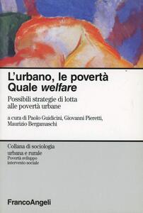 L' urbano, le povertà. Quale welfare? Possibili strategie di lotta alle povertà urbane - copertina