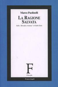 La ragione salvata. Sulla «Filosofia cristiana» di Edith Stein - Marco Paolinelli - copertina
