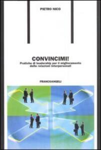 Convincimi! Pratiche di leadership per il miglioramento delle relazioni interpersonali - Pietro Nico - copertina