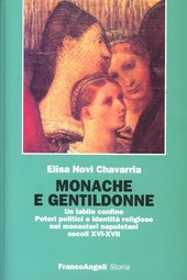 Monache e gentildonne. Un labile confine. Poteri politici e identita religiose nei monasteri napoletani (secoli XVI-XVII)