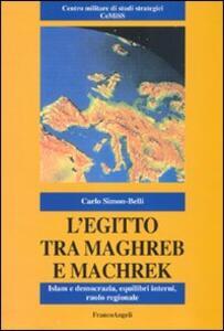 L' Egitto tra Maghreb e Machreq. Islam e democrazia, equilibri interni, ruolo regionale - Carlo Simon-Belli - copertina