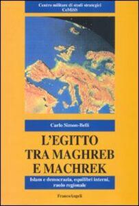 Libro L' Egitto tra Maghreb e Machreq. Islam e democrazia, equilibri interni, ruolo regionale Carlo Simon-Belli