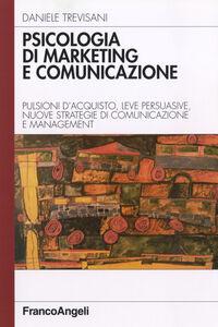 Libro Psicologia di marketing e comunicazione. Pulsioni d'acquisto, leve persuasive, nuove strategie di comunicazione e management Daniele Trevisani