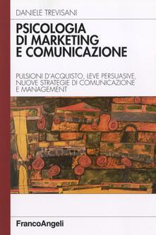 Psicologia di marketing e comunicazione. Pulsioni d'acquisto, leve persuasive, nuove strategie di comunicazione e management - Daniele Trevisani - copertina