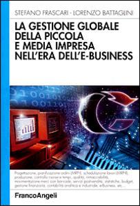 La gestione globale della piccola e media impresa nell'era dell'e-business - Stefano Frascari,Lorenzo Battaglini - copertina