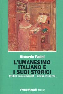 L' umanesimo italiano e i suoi storici. Origini rinascimentali, critica moderna - Riccardo Fubini - copertina